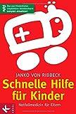 Schnelle Hilfe für Kinder: Notfallmedizin für Eltern - Das von Kinderärzten empfohlene Standardwerk komplett aktualisiert