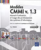 echange, troc Yves TREHIN - Modèles CMMI v. 1.3 - Manuel d'utilisation à l'usage des professionnels des systèmes d'information