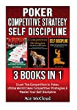 img - for Poker: Competitive Strategy: Self Discipline: 3 Books in 1: Crush The Competition In Poker, Utilize World Class Competitive Strategies & Master Your ... While Using Self Discipline To Win) book / textbook / text book