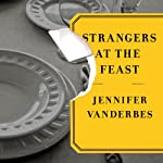 Strangers at the Feast: A Novel | Jennifer Vanderbes