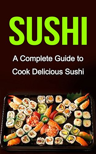 Free Kindle Book : Sushi: A Complete Guide on: Sushi Recipes-Sushi for Beginners- Sushi for Dummies (Sushi Cooking, Sushi Cookbook, Sushi for one, Sushi and Beyond)
