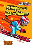 img - for Skiing Has Its Ups and Downs (Sports Illustrated Kids Victory School Superstars (Quality)) book / textbook / text book