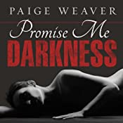Promise Me Darkness: Promise Me, Book 1 | Paige Weaver