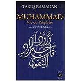 Muhammad vie du proph�te : Les enseignements spirituels et contemporainspar Tariq Ramadan