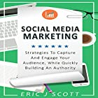 Social Media Marketing: Strategies to Capture and Engage Your Audience While Quickly Building Authority Hörbuch von Eric J Scott Gesprochen von: Sam Slydell