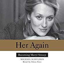 Her Again: Becoming Meryl Streep Audiobook by Michael Schulman Narrated by Eliza Foss