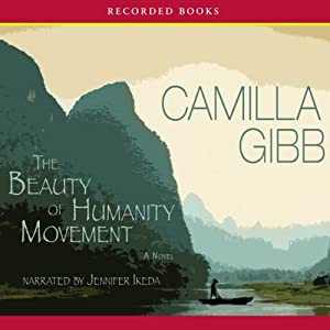 The Beauty of Humanity Movement: A Novel | [Camilla Gibb]