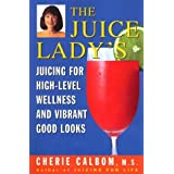 The Juice Ladys Juicing for High Level Wellness and Vibrant Good Looks [Paperback]