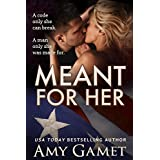 Meant for Her (Love and Danger Book 1) ~ Amy Gamet