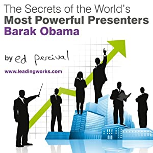The Secrets of the World's Most Powerful Presenters - Barack Obama | [Ed Percival]