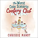 The Worst Case Scenario Cookery Club Audiobook by Chrissie Manby Narrated by To Be Announced