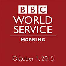 October 01, 2015: Morning  by  BBC Newshour Narrated by Owen Bennett-Jones, Lyse Doucet, Robin Lustig, Razia Iqbal, James Coomarasamy, Julian Marshall