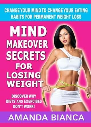 Mind Makeover Secrets for Losing Weight: Change Your Mind ...