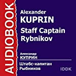 Staff Captain Rybnikov [Russian Edition] | Alexander Kuprin