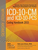 ICD-10-CM and ICD-10-PCS Coding Handbook, without Answers, 2015 Rev. Ed.