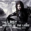 The Last Bastion of the Living: A Futuristic Zombie Novel (       UNABRIDGED) by Rhiannon Frater Narrated by Kristin Allison