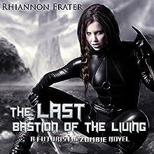 The Last Bastion of the Living: A Futuristic Zombie Novel | Livre audio Auteur(s) : Rhiannon Frater Narrateur(s) : Kristin Allison