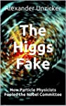 The Higgs Fake - How Particle Physici...
