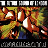 echange, troc Future Sound of London - Accelerator