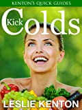 img - for Kick Colds (Kenton's Quick Guides) book / textbook / text book