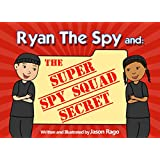 Ryan The Spy and: The Super Spy Squad Secret