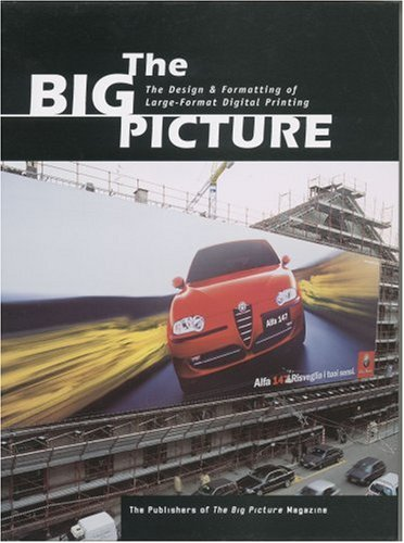 The Big Picture: The Design and Formatting of Large-Format Digital Printing