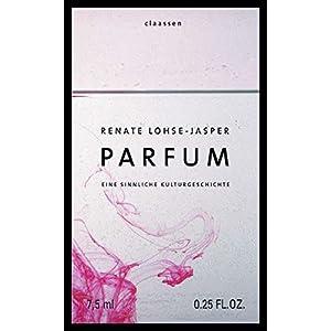 Parfum: Eine sinnliche Kulturgeschichte