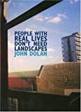 People with Real Lives Don't Need Landscapes (1869402871) by Dolan, John