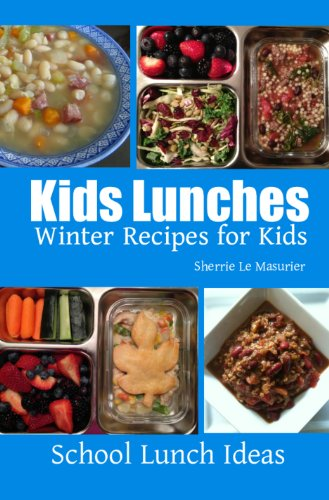 Kids Lunches : Winter Recipes for Kids (School Lunch Ideas) by Sherrie Le Masurier