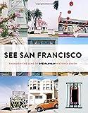 See San Francisco: Through the Lens of SFGirlbyBay