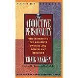 The Addictive Personality: Understanding the Addictive Process and Compulsive Behavior ~ Craig Nakken