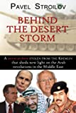 img - for Behind the Desert Storm: A Secret Archive Stolen From the Kremlin that Sheds New Light on the Arab Revolutions in the Middle East book / textbook / text book