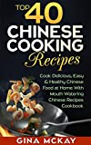 Top 40 Chinese Cooking Recipes: Cook Easy And Healthy Chinese Food at Home With Mouth Watering Chinese Recipes Cookbook