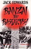 Banzai, You Bastards!