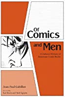 Of Comics and Men: A Cultural History of American Comic Books