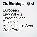 European Lawmakers Threaten Visa Rules for Americans in Spat Over Travel Policies | Brian Murphy