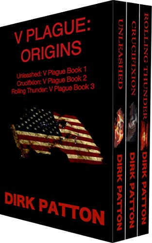 Get all three, full length novels that chronicle the beginning of the edge of your seat thrill-ride that is the V Plague series  V Plague: Origins: Unleashed, Crucifixion and Rolling Thunder by Dirk Patton