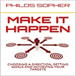 Make It Happen: How to Choose a Direction, Set Goals and Achieve Targets | Philos Sopher