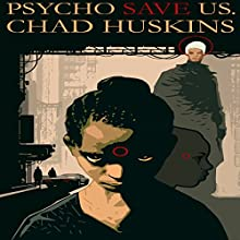 Psycho Save Us: The Psycho Series, Book 1 (       UNABRIDGED) by Chad Huskins Narrated by Michael Greene