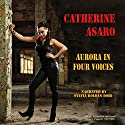 Aurora in Four Voices (Illinois Science Fiction in Chicago Press) (       UNABRIDGED) by Catherine Asaro Narrated by Sylvia Roldan Dohi