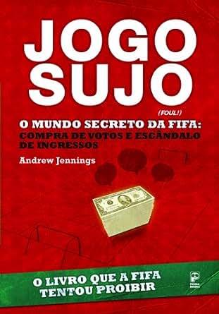 Amazon.com: Jogo Sujo - O Mundo Secreto da Fifa (Portuguese Edition
