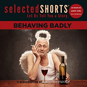 Selected Shorts: Behaving Badly | [Neil Gaiman, Nathan Englander, Stephen King, Aimee Bender, A. M. Homes]