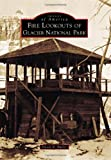 Fire Lookouts of Glacier National Park (Images of America (Arcadia Publishing))