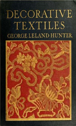 Decorative textiles; an illustrated book on coverings for furniture, walls and floors, including damasks, brocades and velvets, tapestries, laces, embroideries, chintzes, cretones, drapery and .. PDF