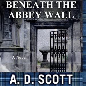 Beneath the Abbey Wall | [A. D. Scott]