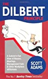 The Dilbert Principle: A Cubicle's-Eye View of Bosses. Meetings. Management Fads and Other Workplace Afflictions (A Dilbert Book) by Adams. Scott ( 2000 ) Mass Market Paperback
