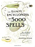 The Element Encyclopedia of 5000 Spells: The Ultimate Reference Book for the Magical Arts (0007164653) by Illes, Judika