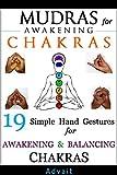 Mudras for Awakening Chakras: 19 Simple Hand Gestures for Awakening and Balancing Your Chakras: [ A Beginners Guide to Opening and Balancing Your Chakras ] (Mudras Book 4)