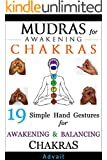 Mudras for Awakening Chakras: 19 Simple Hand Gestures for Awakening and Balancing Your Chakras: [ A Beginner's Guide to Opening and Balancing Your Chakras ] ('Mudras' Book 4)
