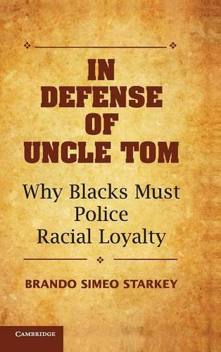 In Defense of Uncle Tom: Why Blacks Must Police Racial Loyalty